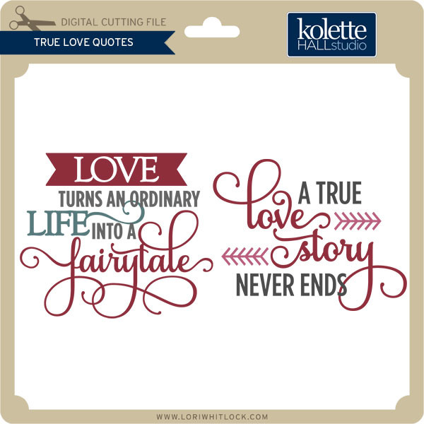 Download True Love Quotes - Lori Whitlock's SVG Shop