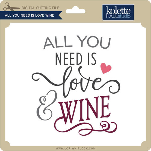Download All You Need is Love Wine - Lori Whitlock's SVG Shop