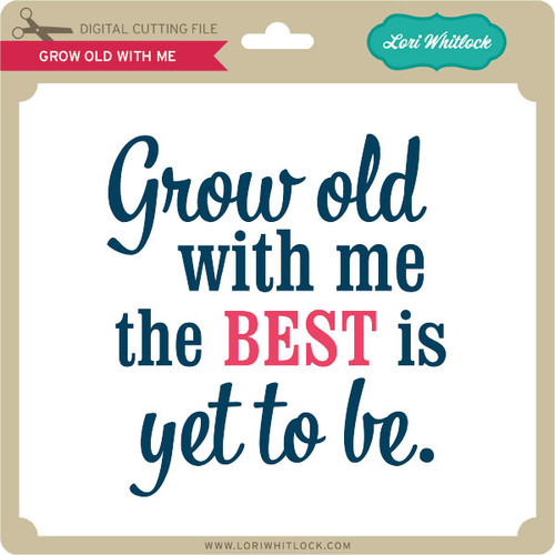 Download Grow Old With Me - Lori Whitlock's SVG Shop