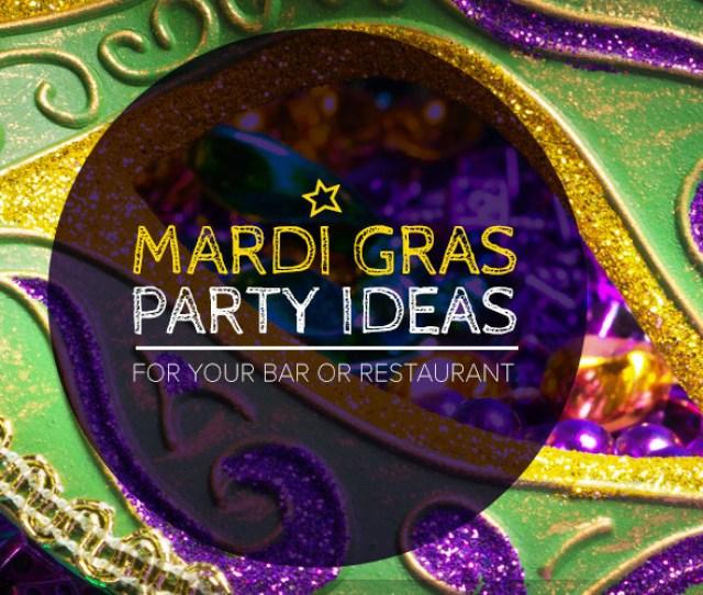 Mardi Gras Party Ideas For Your Bar Or Restaurant Webstaurantstore Blog