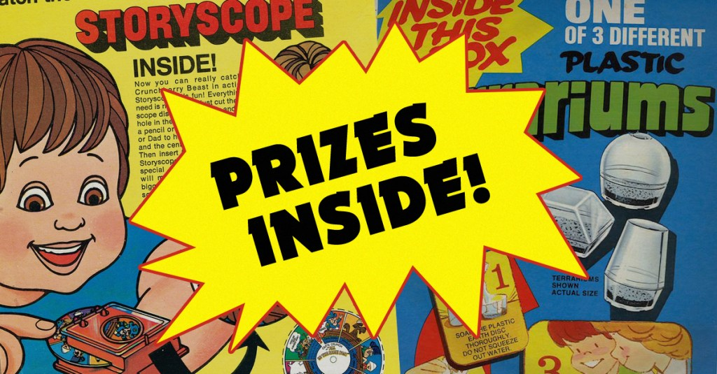 As a kid , there was no better feeling than watching Saturday morning cartoons and to shove your hand in a cereal box for the Prize !