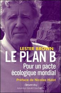 Le Plan B : Pour un pacte écologique mondial - Lester Brown
