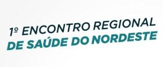 1o Encontro Regional de Saúde do Nordeste – 7 e 8 de Novembro