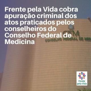 Frente pela Vida cobra apuração criminal dos atos praticados pelos conselheiros do Conselho Federal de Medicina