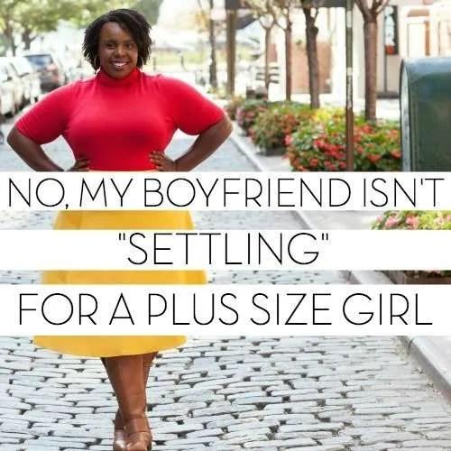 no, my boyfriend isnt settling for a plus size girl PLUSSIZEPRINCESS.COM