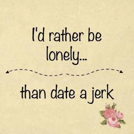 I'd Rather be lonely than date a Jerk PlusSizePrincess.com