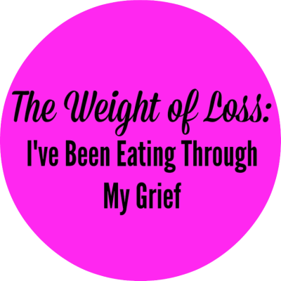 The Weight of Loss I've Been Eating Through My Grief