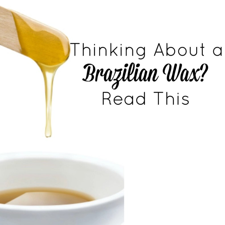 Thinking About a Brazilian Wax- Read This