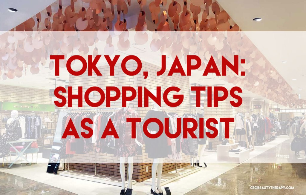 8746a96423 Tokyo, Japan: Shopping Tips as a Tourist – CECI BEAUTY THERAPY