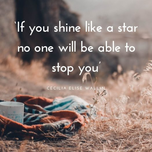 If you shine like a star no one will be able to stop you Quote Written by Cecilia Elise Wallin