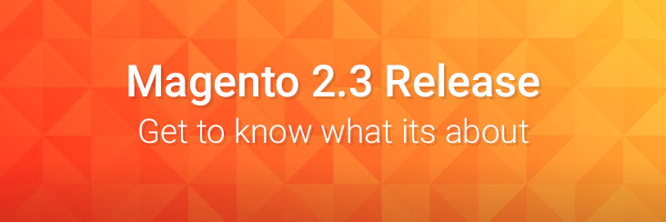 Features of Magento 2.3