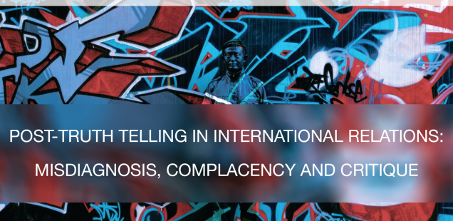 Call for Papers: Post-Truth Telling in International Relations: Misdiagnosis, Complacency and Critique