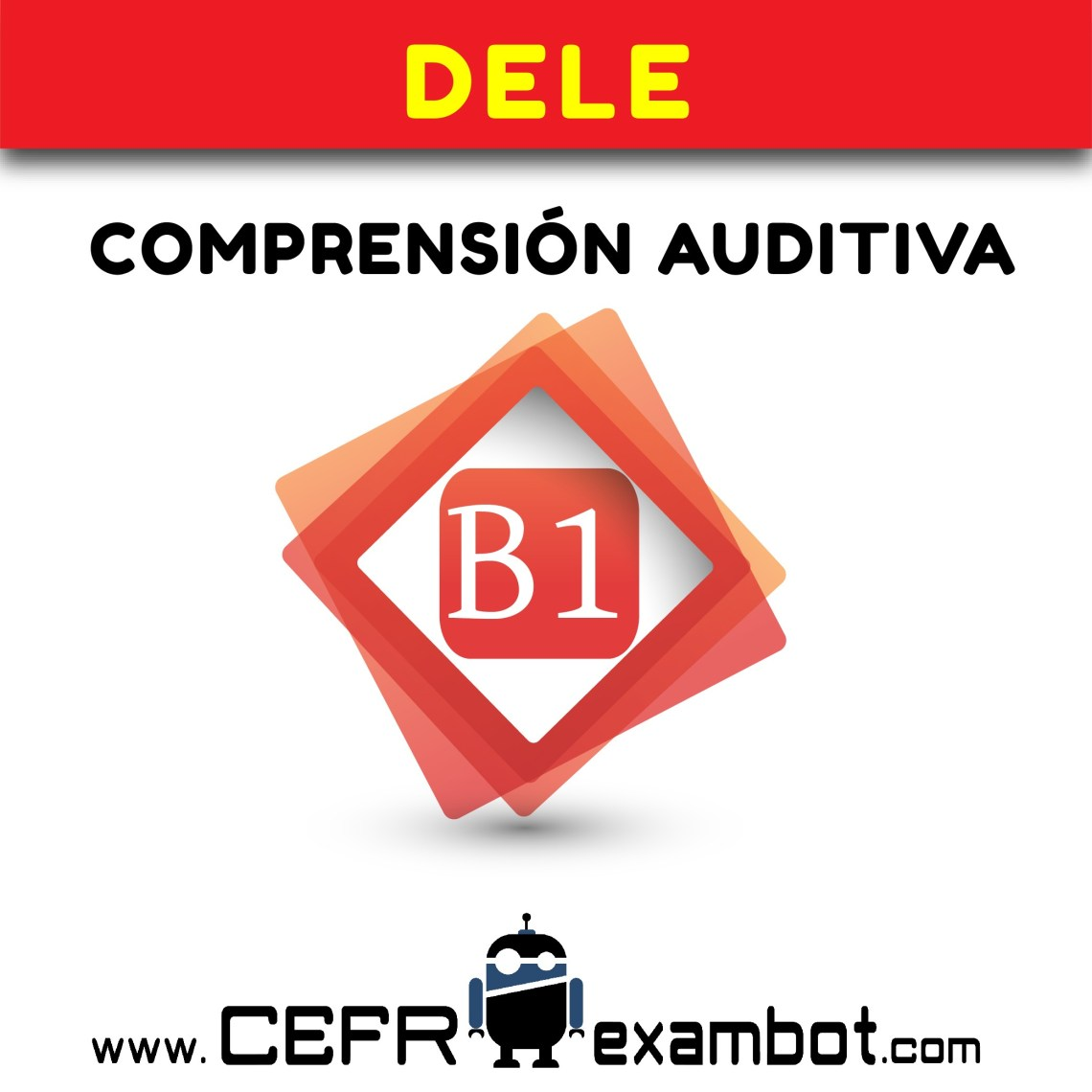 DELE B1 Examen Comprension Auditiva www.CEFRexambot.com