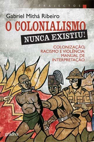 O Colonialismo nunca Existiu!