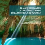 El manejo del agua através del tiempo en la península de Yucatán