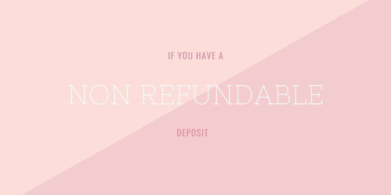 If you have a non refundable deposit