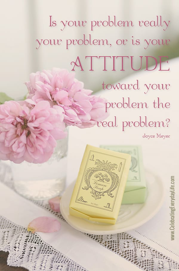 Is Your Attitude Toward Your Problem The Real Problem? Joyce Meyer Quote,  Inspiring Quote