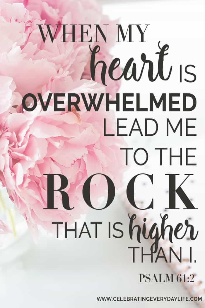 When My Heart Is Overwhelmed Lead Me To The Rock That Is Higher Than I scripture | Celebrating Everyday Life with Jennifer Carroll | www.CelebratingEverydayLife.com