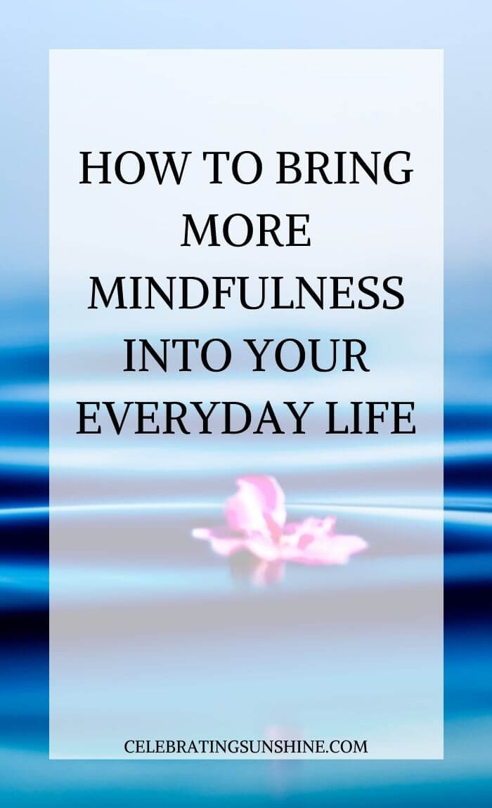 How to bring more mindfulness into your everyday life.