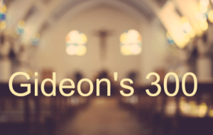 Gideon and the 300 – Pastor Wayne Lebak