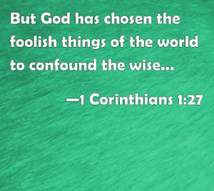 Foolish Things of the World to Confound the Wise – Pastor Wayne Lebak