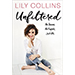 Lily Collins Unfiltered: No Shame, No Regrets, Just Me. book