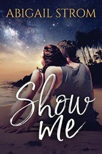 Show Me by Abigail Strom