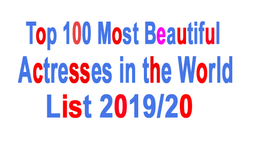 Top 100 Most Beautiful Actresses in the World List 201920 2