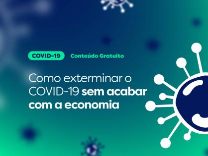 Como exterminar o COVID-19 sem acabar com a economia