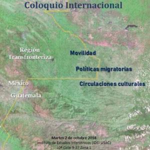 Memorias del Coloquio: «Movilidad, políticas migratorias y circulaciones culturales en la región fronteriza México-Guatemala»