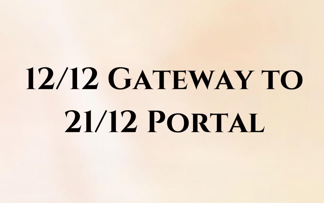 12/12 Gateway to 21/12 Portal