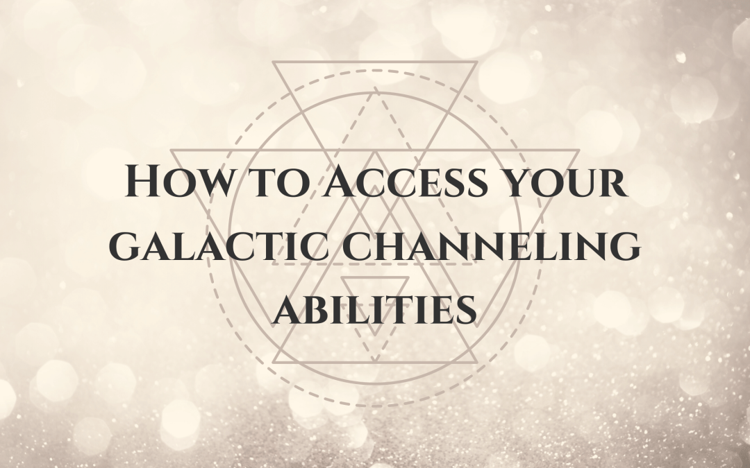 How to access your galactic channeling abilities