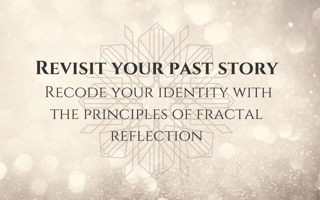 Revisit your past story: Recode your identity with the principles of fractal reflection