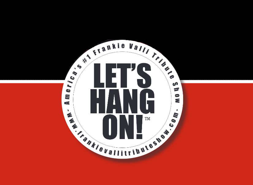 Let's Hang On! (Frankie Valli Tribute)