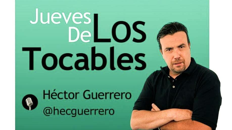 Héctor Guerrero Montiel Los Tocables Columna de opinión