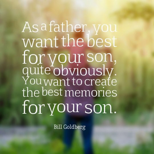 As a father, you want the best for your son, quite obviously. You want to create the best memories for your son.