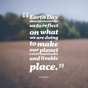 Earth Day should encourage us to reflect on what we are doing to make our planet a more sustainable and livable place.