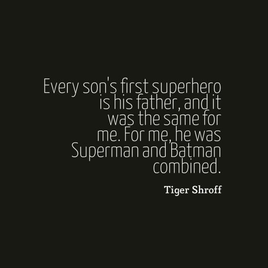 Every son's first superhero is his father, and it was the same for me. For me, he was Superman and Batman combined.