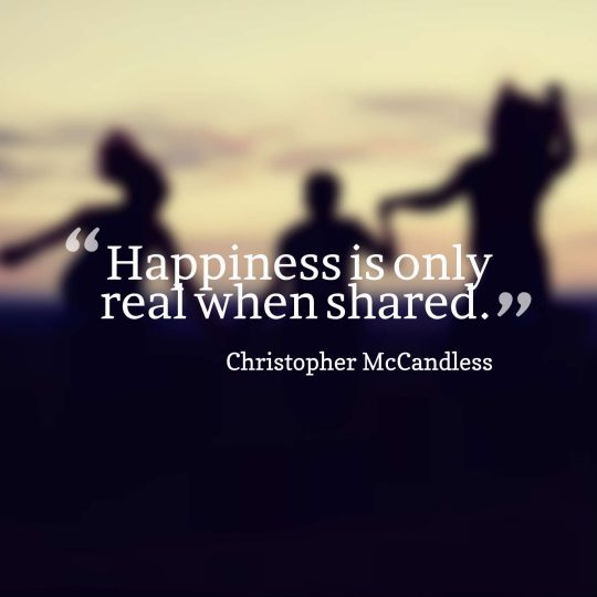 Happiness is only real when shared