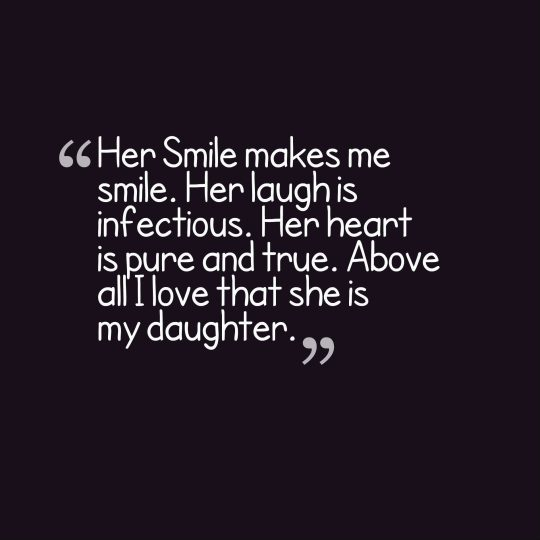 Her Smile makes me smile. Her laugh is infectious. Her heart is pure and true. Above all I love that she is my daughter.