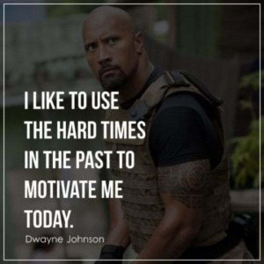 I like to use the hard times in the past to motivate me today.