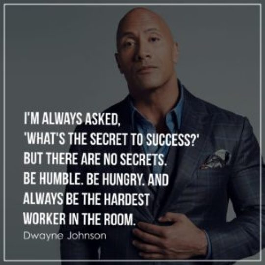 I'm always asked, 'What's the secret to success' But there are no secrets. Be humble. Be hungry. And always be the hardest worker in the room.