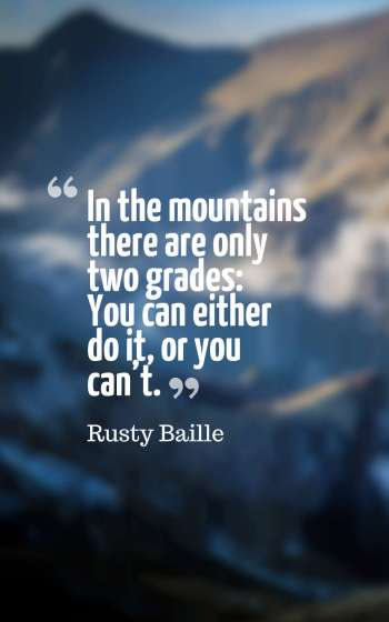 In the mountains there are only two grades You can either do it, or you can't.