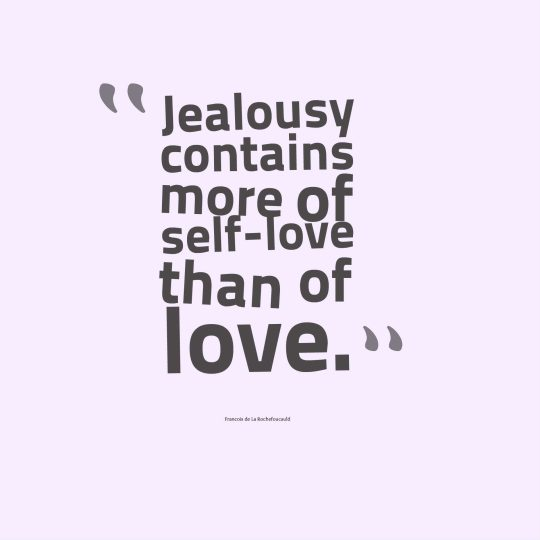 Jealousy contains more of self-love than of love.