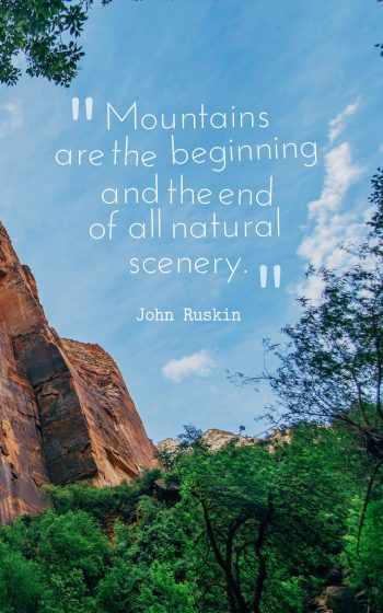Mountains are the beginning and the end of all natural scenery.