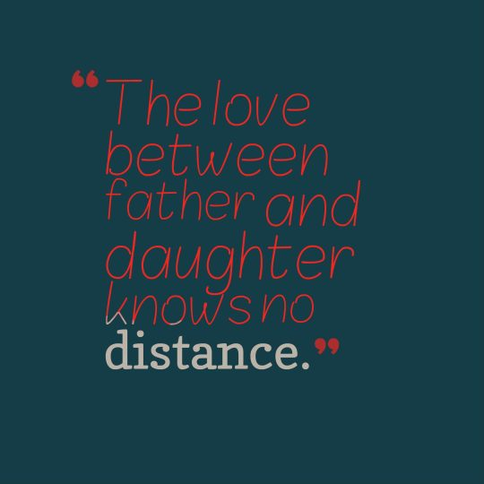 The love between father and daughter knows no distance.