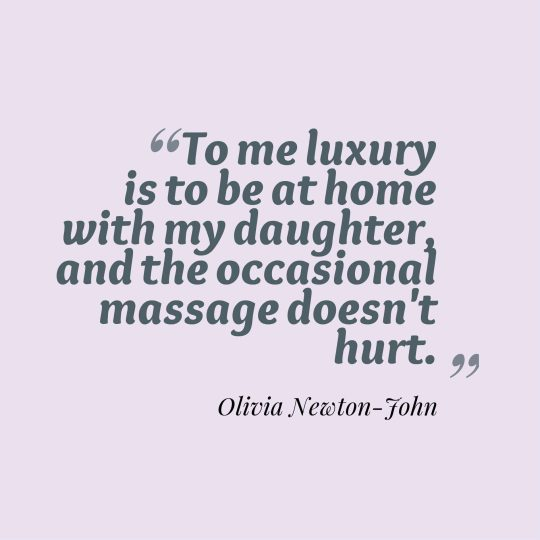 To me luxury is to be at home with my daughter, and the occasional massage doesn't hurt.