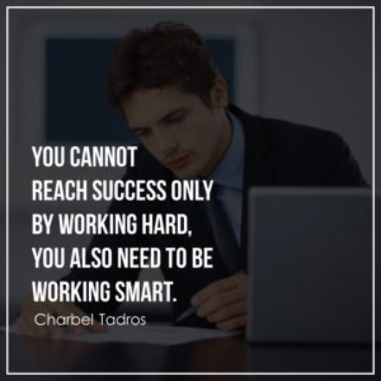 You cannot reach success only by working hard, you also need to be working smart.