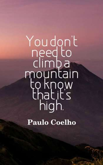 You don't need to climb a mountain to know that it's high.