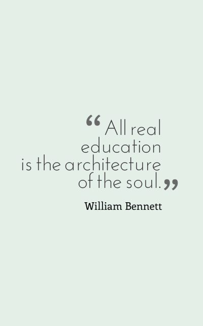 All real education is the architecture of the soul.